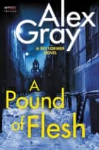 A Pound of Flesh - A DCI Lorimer Novel ebook by Alex Gray