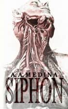 Siphon ebook by A. A. Medina