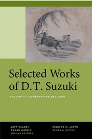 Selected Works of D.T. Suzuki, Volume III - Comparative Religion ebook by Daisetsu Teitaro Suzuki