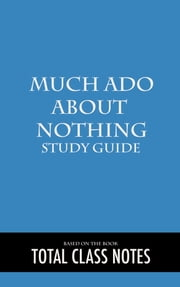 Much Ado About Nothing: Study Guide - Much Ado About Nothing, Study Review Guide, William Shakespeare ebook by Total Class Notes