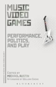 Music Video Games - Performance, Politics, and Play ebook by Michael Austin