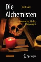 Die Alchemisten - Goldmacher, Heiler, Philosophen ebook by Dierk Suhr