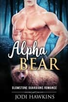 Alpha Bear ebook by Jodi Hawkins