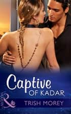 Captive of Kadar (Mills & Boon Modern) (Desert Brothers, Book 3) ebook by Trish Morey