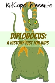 Diplodocus: A History Just for Kids! ebook by KidCaps