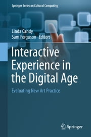 Interactive Experience in the Digital Age - Evaluating New Art Practice ebook by Linda Candy,Sam Ferguson