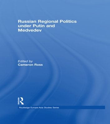 Russian Regional Politics under Putin and Medvedev ebook by