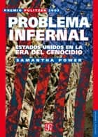 Problema infernal - Estados Unidos en la era del genocidio ebook by Samantha Power, Alasdair Lean