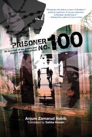 Prisoner No.100 - An Account of My Nights and Days in an Indian Prison ebook by Anjum Zamarud Habib,Sahba Husain