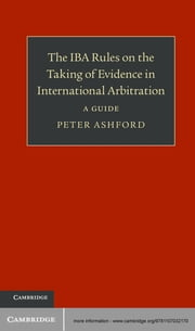 The IBA Rules on the Taking of Evidence in International Arbitration - A Guide ebook by Peter Ashford