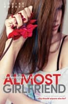 Confessions Of An Almost Girlfriend ebook by Louise Rozett