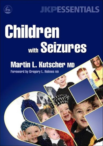 Children with Seizures - A Guide for Parents, Teachers, and Other Professionals ebook by Martin L. Kutscher