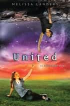 United - An Alienated Novel ebook by Melissa Landers