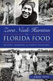 Zora Neale Hurston on Florida Food - Recipes, Remedies and Simple Pleasures ebook by Frederick Douglass Opie