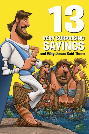 13 Very Surprising Sayings and Why Jesus Said Them ebook by Mikal Keefer