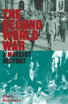 The Second World War - A Marxist History ebook by Chris Bambery