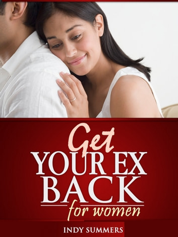 Get Your Ex Back For Women ebook by Indy Summers