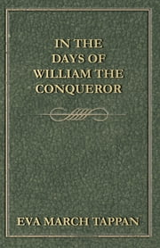 In the Days of William the Conqueror ebook by Eva March Tappan
