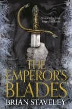The Emperor's Blades: Chronicle of the Unhewn Throne 1 ebook by
