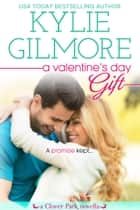 A Valentine's Day Gift - Clover Park series, Book 11 eBook by Kylie Gilmore
