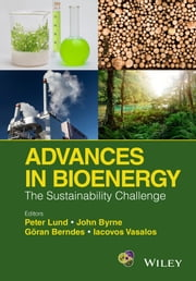 Advances in Bioenergy - The Sustainability Challenge ebook by Peter Lund,John A. Byrne,Goeran Berndes,Iacovos Vasalos