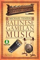 Balinese Gamelan Music - (Downloadable Audio Included) ebook by Michael Tenzer, I Made Moja