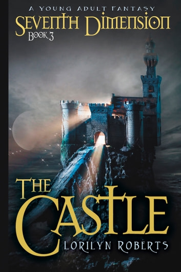 The Castle - A Young Adult Fantasy ebook by Lorilyn Roberts