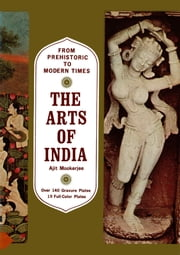 The Arts of India - From Prehistoric to Modern Times ebook by Ajit Mookerjee