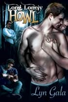 Long, Lonely Howl ebook by Lyn Gala