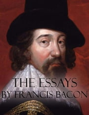 The Essays by Francis Bacon ebook by Francis Bacon,Francis Bacon