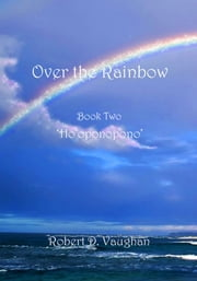 Over the Rainbow: Book Two - 'Ho'oponopono' ebook by Robert D. Vaughan
