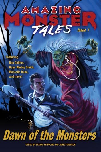 Dawn of the Monsters ebook by Jamie Ferguson,DeAnna Knippling,Annie Reed,Dean Wesley Smith,Marcelle Dube,Mark Leslie,Rebecca M. Senese,Ron Collins,Steve Vernon,Sephera Giron,P.D. Cacek