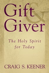Gift and Giver - The Holy Spirit for Today ebook by Craig S. Keener