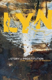 Lyn: A Story of Prostitution ebook by Lyn Madden,June Levine