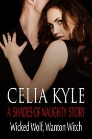 Wicked Wolf, Wanton Witch ebook by Celia Kyle