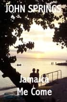Jamaica Me Come ebook by John Springs