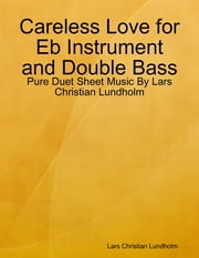 Careless Love for Eb Instrument and Double Bass - Pure Duet Sheet Music By Lars Christian Lundholm ebook by Lars Christian Lundholm