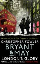 Bryant & May - London's Glory - (Bryant & May Book 13, Short Stories) eBook by Christopher Fowler