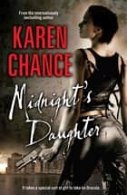 Midnight's Daughter: A Midnight's Daughter Novel Volume 1 - A Midnight's Daughter Novel Volume 1 ebook by Karen Chance