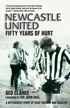 Newcastle United - Fifty Years of Hurt ebook by Ged Clarke