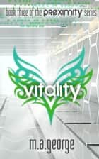Vitality - Proximity Series, #3 ebook by M.A. George