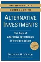 The Investor's Guidebook to Alternative Investments - The Role of Alternative Investments in Portfolio Design eBook by Stuart R. Veale