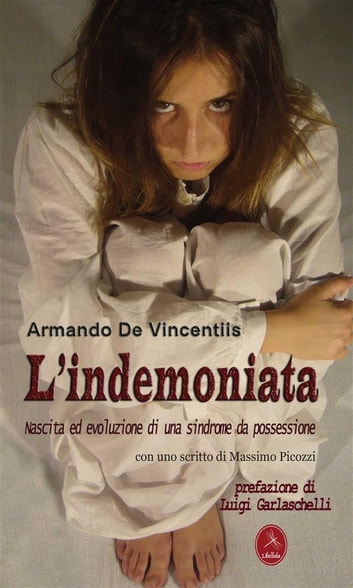 L'indemoniata. Nascita ed evoluzione di una sindrome da possessione ebook by Armando De Vincentiis