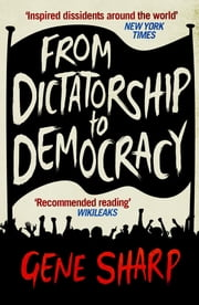From Dictatorship to Democracy ebook by Gene Sharp