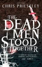 The Dead Men Stood Together ebook by Chris Priestley