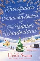 Snowflakes and Cinnamon Swirls at the Winter Wonderland - The perfect Christmas read to curl up with this winter ebook by Heidi Swain