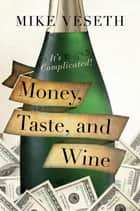Money, Taste, and Wine - It's Complicated! ebook by Mike Veseth