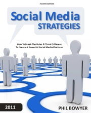 Social Media Strategies - How To Break The Rules & Think Different To Create A Powerful Social Media Platform ebook by Phil Bowyer
