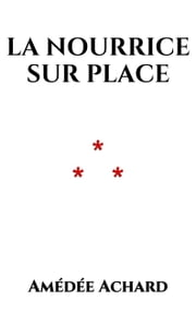 La nourrice sur place ebook by AMÉDÉE ACHARD