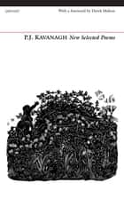 New Selected Poems ebook by P. J. Kavanagh